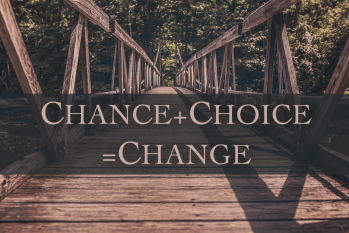 Chance + Choice = Change